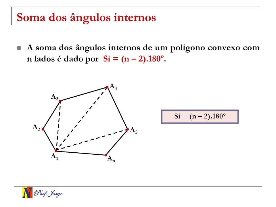 Prof. Jorge Soma dos ângulos internos A soma dos ângulos internos de um polígono convexo com n lados é dado por Si = (n – 2).180º. Si = (n – 2).180º A
