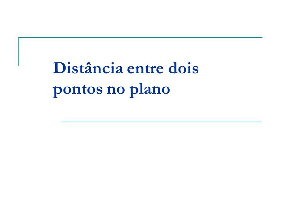 Obter a distância entre os pontos A(x A, y A ) e B(x B, y B ) no plano xOy.