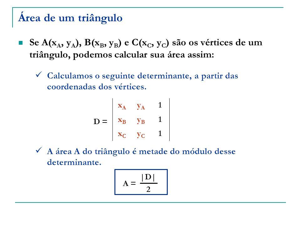 Área de um triângulo Se A(x A, y A ), B(x B, y B ) e C(x C, y C ) são os vértices de um triângulo, podemos calcular sua área assim: Calculamos o segui
