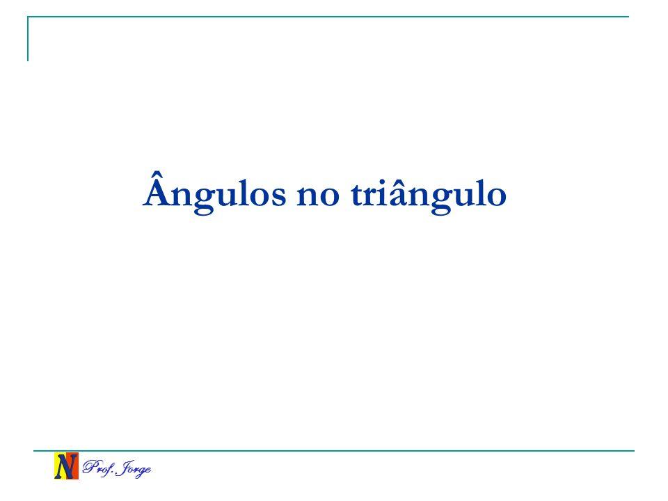 Prof. Jorge Ângulos no triângulo