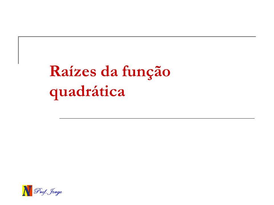 Prof. Jorge Raízes da função quadrática