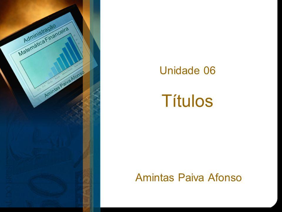 Unidade 06 Títulos Matemática Financeira Administração Amintas Paiva Afonso