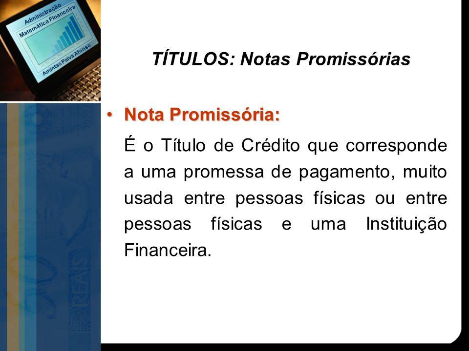 TÍTULOS: Notas Promissórias Nota Promissória:Nota Promissória: É o Título de Crédito que corresponde a uma promessa de pagamento, muito usada entre pe