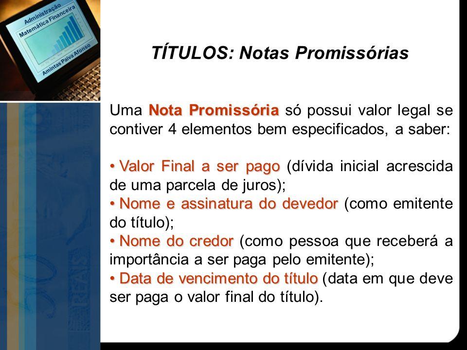 Nota Promissória Uma Nota Promissória só possui valor legal se contiver 4 elementos bem especificados, a saber: Valor Final a ser pago Valor Final a s