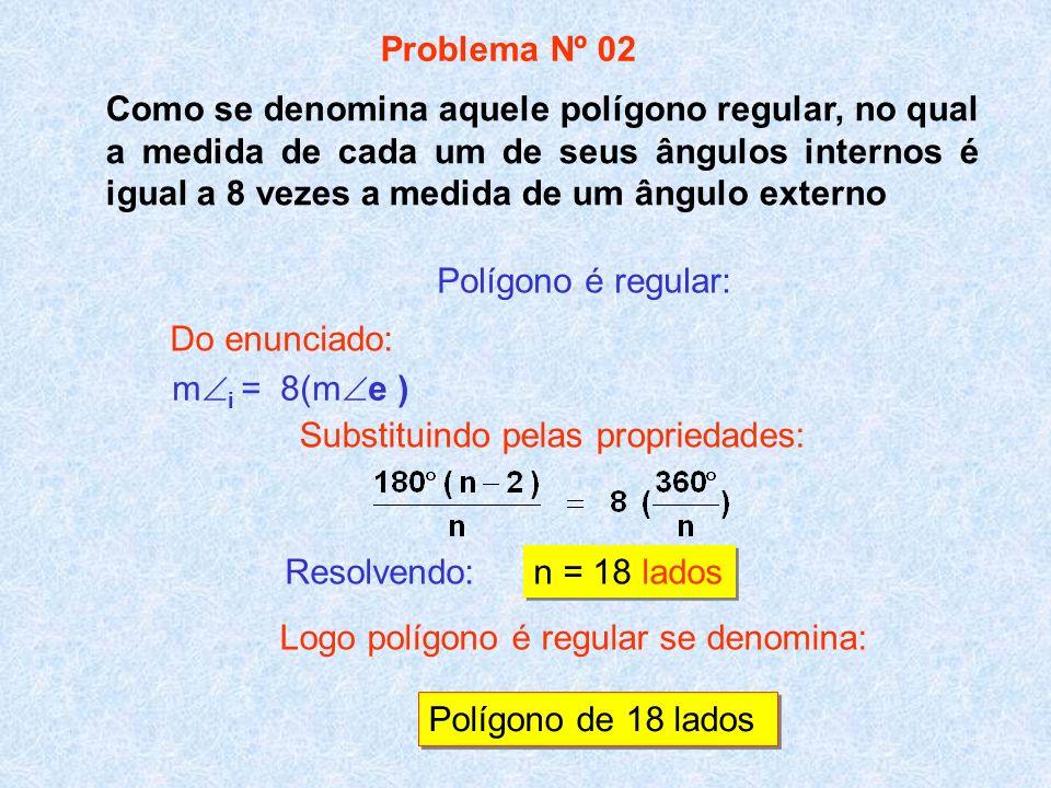 Como se denomina aquele polígono regular, no qual a medida de cada um de seus ângulos internos é igual a 8 vezes a medida de um ângulo externo m i = 8