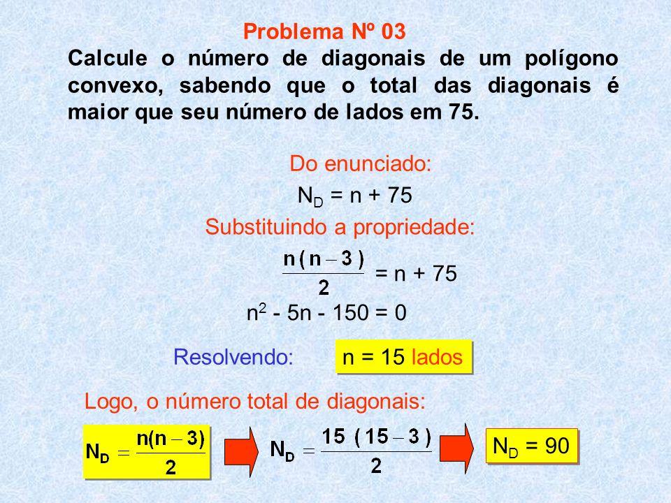 Calcule o número de diagonais de um polígono convexo, sabendo que o total das diagonais é maior que seu número de lados em 75. Resolvendo: n = 15 lado
