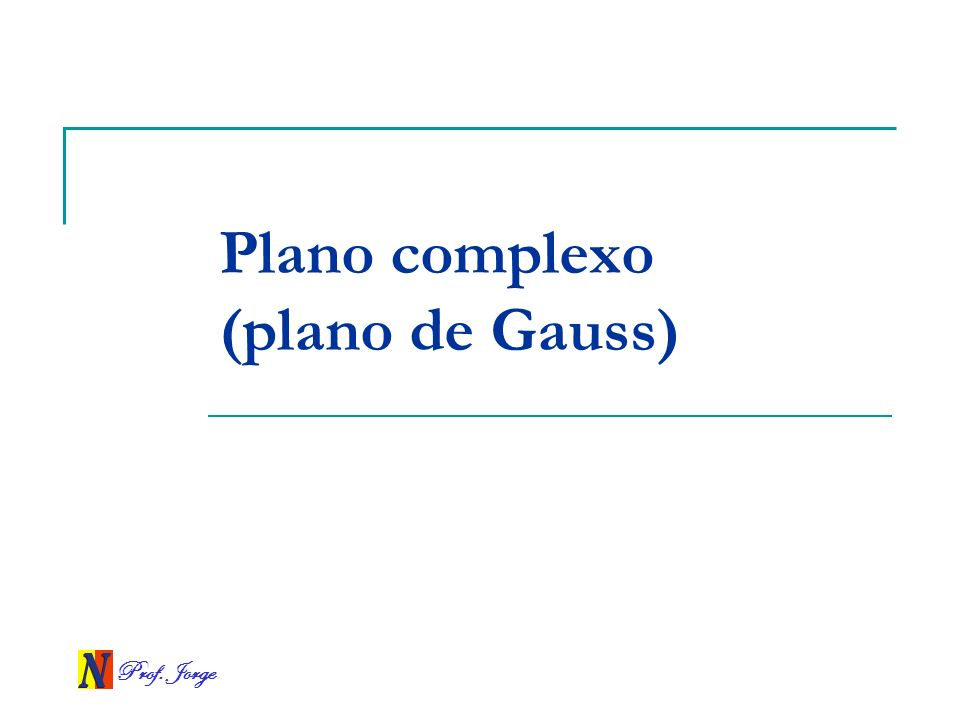 Prof. Jorge Plano complexo (plano de Gauss)