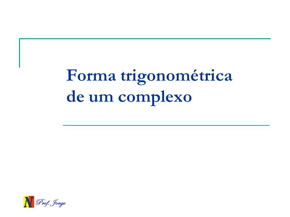 Prof. Jorge Forma trigonométrica de um complexo