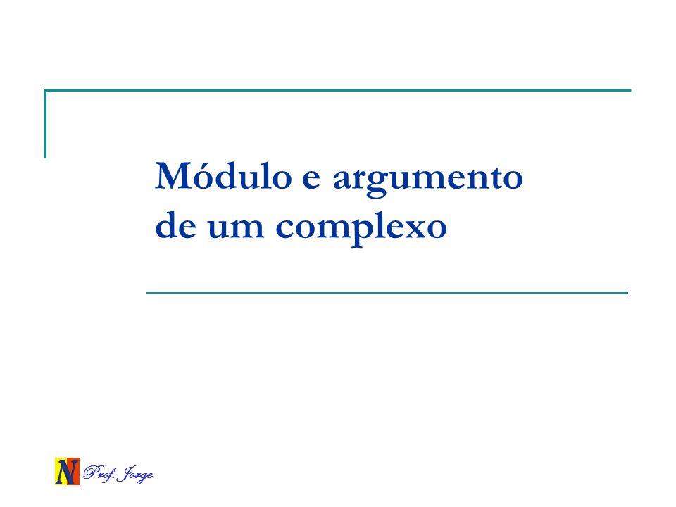 Prof.Jorge W1W1 Exemplo Utilizando a forma trigonométrica, obter as raízes cúbicas de z = 8.