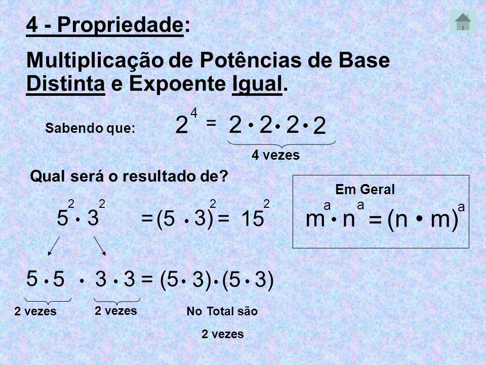 4 - Propriedade: Multiplicação de Potências de Base Distinta e Expoente Igual. Sabendo que: 2 4 = 222 2 4 vezes Qual será o resultado de? 5 2 3 2 5 5