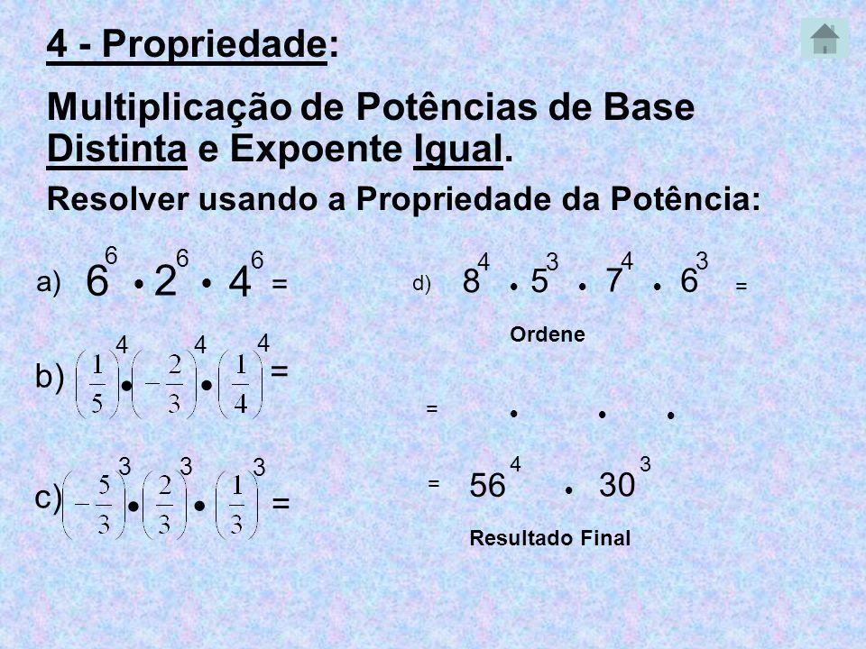 6 6 2 6 Resolver usando a Propriedade da Potência: 56 4 a) = 4 4 b) = 3 3 3 c) = 8 4 5 3 7 4 d) = 6 3 Ordene 30 3 = = Resultado Final 4 4 6 4 - Propri
