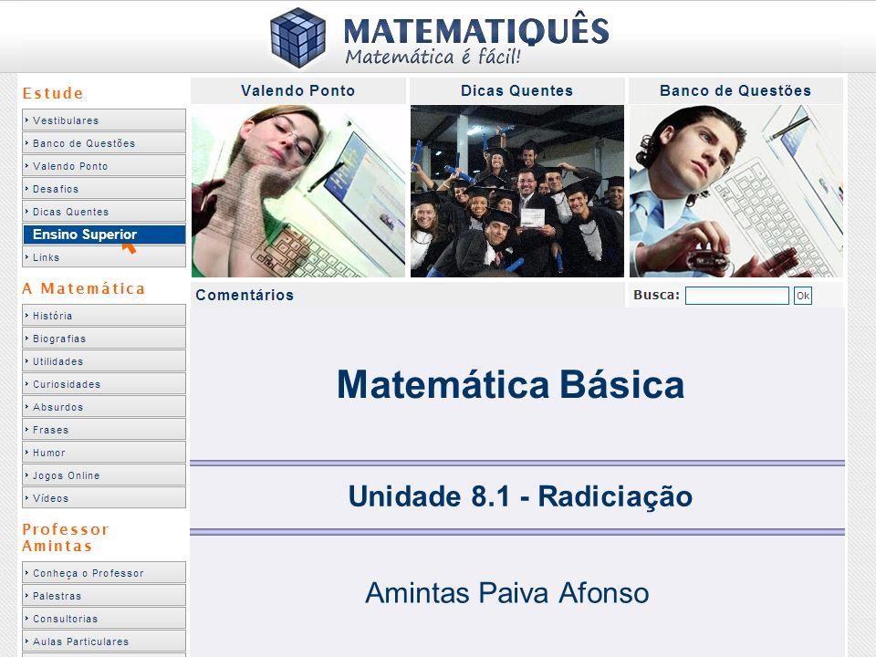 Ensino Superior Matemática Básica Unidade 8.1 - Radiciação Amintas Paiva Afonso