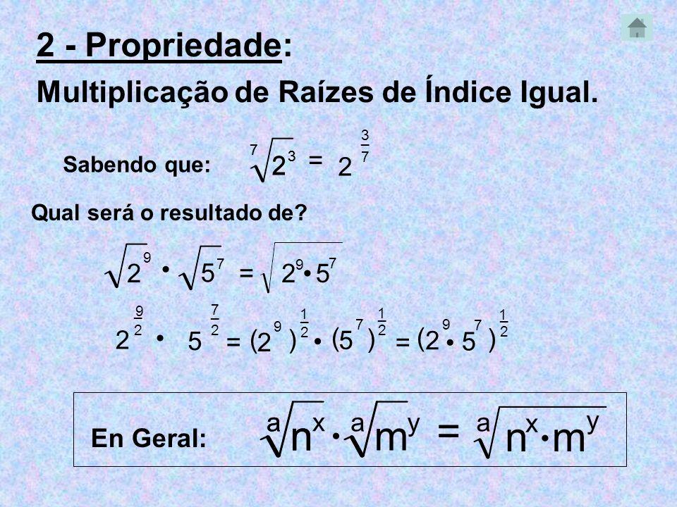 1 2 ) 7 5 ( 5 9 _ _ 2 2 _ 2 - Propriedade: Multiplicação de Raízes de Índice Igual. Sabendo que: 7 2 3 = 3 2 7 3 7 Qual será o resultado de? 9 = 9 2 2