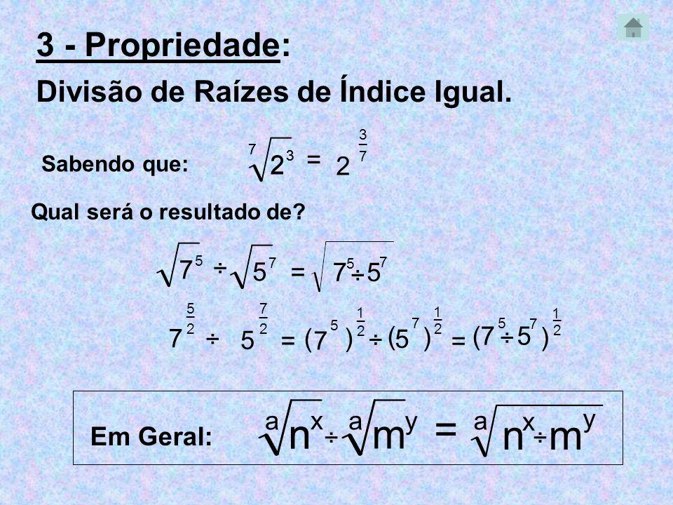 1 2 ) ÷ (7 7 7 5 ( 5 5 _ _ 2 7 _ 3 - Propriedade: Divisão de Raízes de Índice Igual. Sabendo que: 7 2 3 = 3 2 7 3 7 Qual será o resultado de? 5 = 5 2