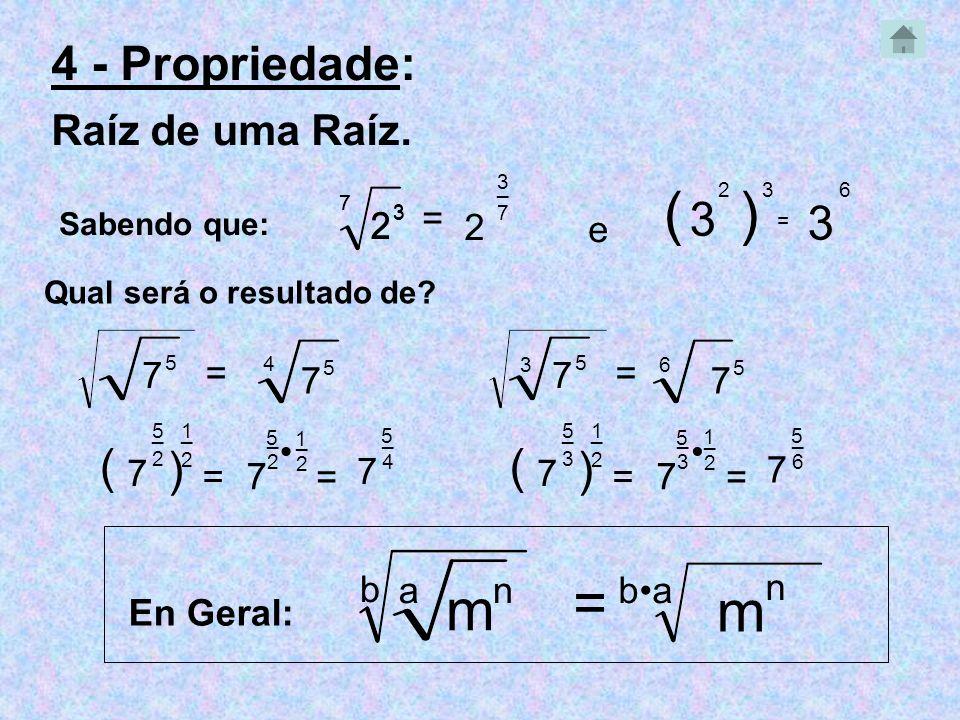 2 1 ( 4 - Propriedade: Raíz de uma Raíz. ( 7 7 _ _ 7 Sabendo que: Qual será o resultado de? 5 5 2 = a = En Geral: = 1 2 _ 2 1 = 7 m nbaba m n ) _ 2 5