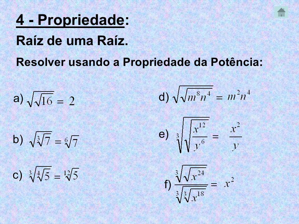 a) b) c) e) d) f) 4 - Propriedade: Raíz de uma Raíz. Resolver usando a Propriedade da Potência: