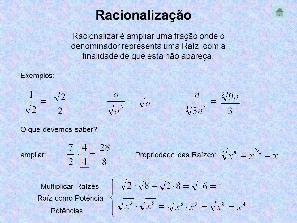 Racionalização Racionalizar é ampliar uma fração onde o denominador representa uma Raíz, com a finalidade de que esta não apareça. Exemplos: O que dev