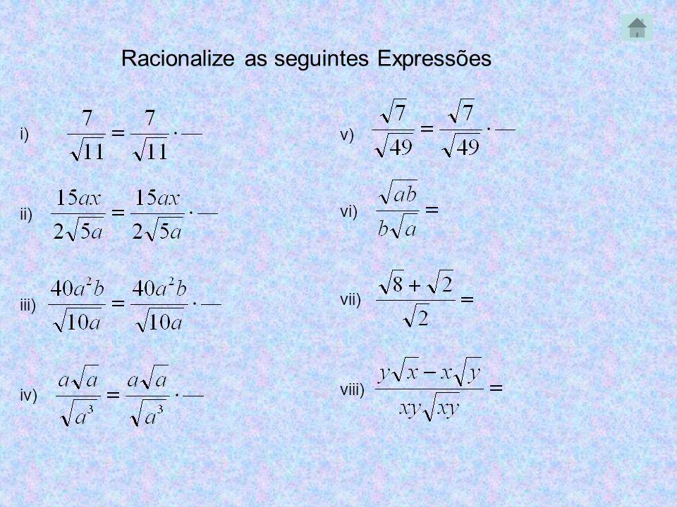 Racionalize as seguintes Expressões i) ii) iii) iv) v) vi) vii) viii)
