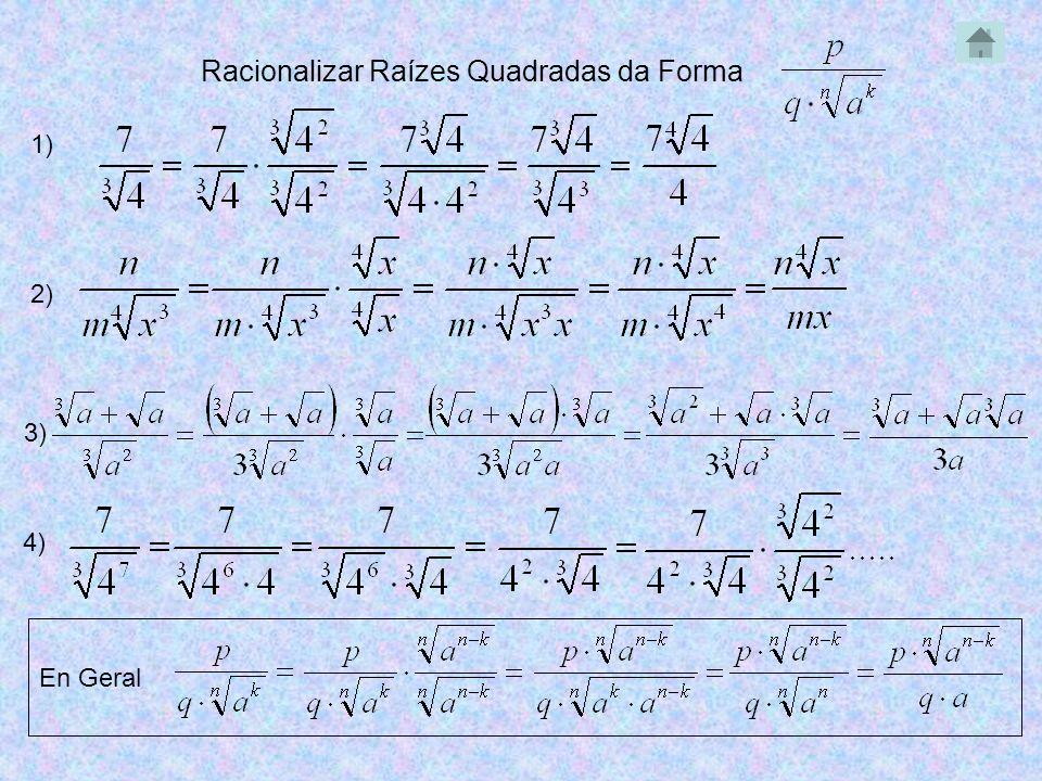 Racionalizar Raízes Quadradas da Forma En Geral 1) 2) 3) 4)