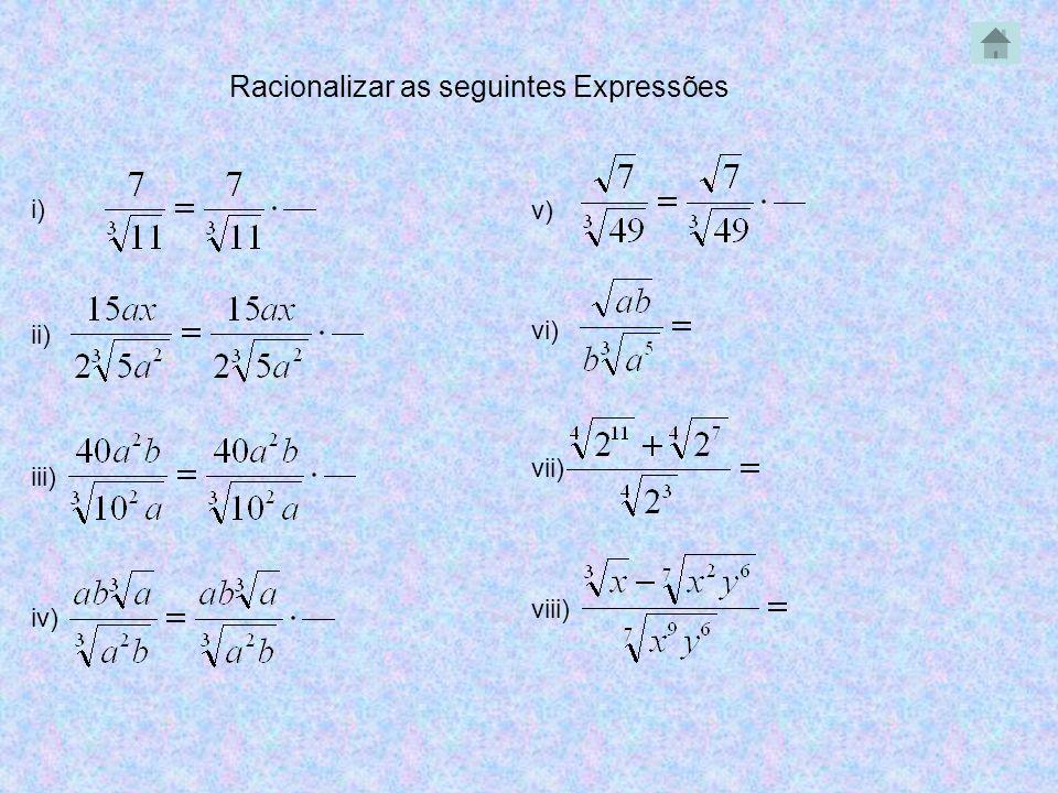 Racionalizar as seguintes Expressões i) ii) iii) iv) v) vi) vii) viii)