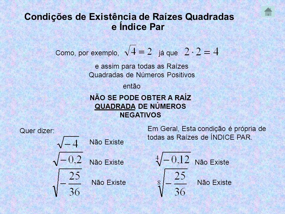 Condições de Existência de Raízes Quadradas e Índice Par Como, por exemplo,já que então e assim para todas as Raízes Quadradas de Números Positivos RA
