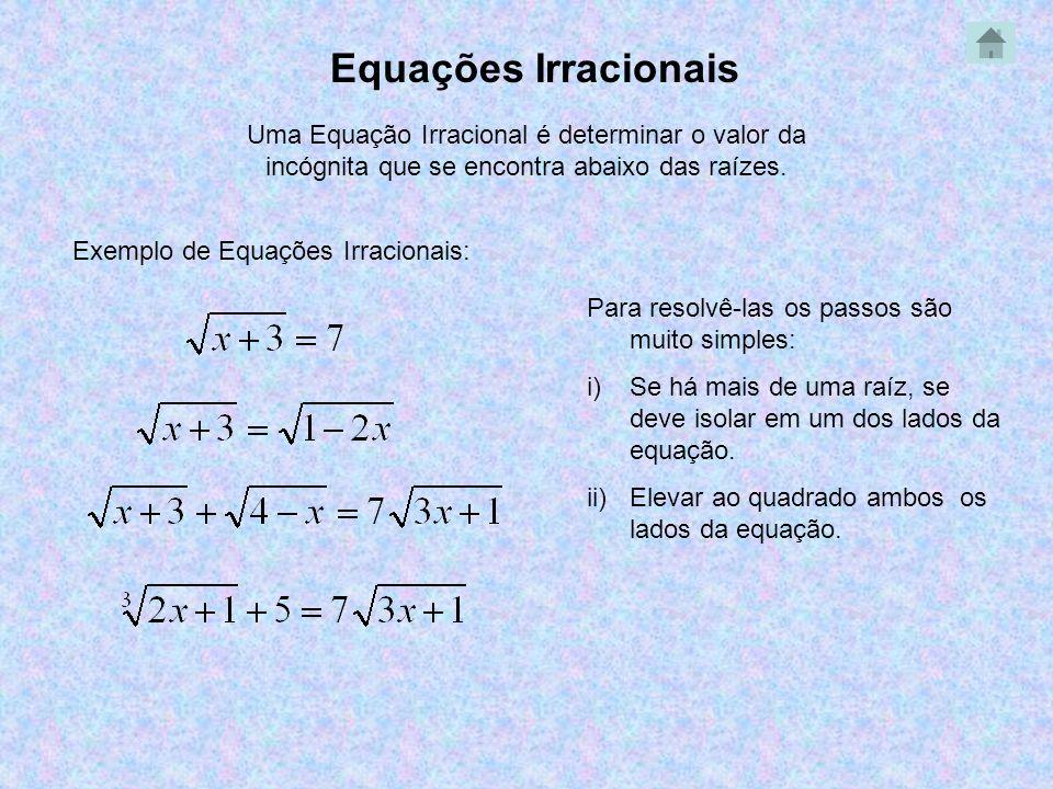 Equações Irracionais Uma Equação Irracional é determinar o valor da incógnita que se encontra abaixo das raízes. Exemplo de Equações Irracionais: Para