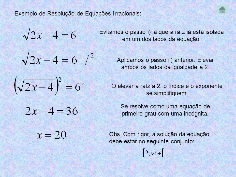 Obs. Com rigor, a solução da equação debe estar no seguinte conjunto: Exemplo de Resolução de Equações Irracionais: Evitamos o passo i) já que a raíz