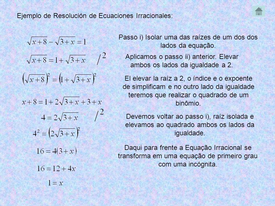 Ejemplo de Resolución de Ecuaciones Irracionales: Passo i) Isolar uma das raízes de um dos dos lados da equação. Aplicamos o passo ii) anterior. Eleva