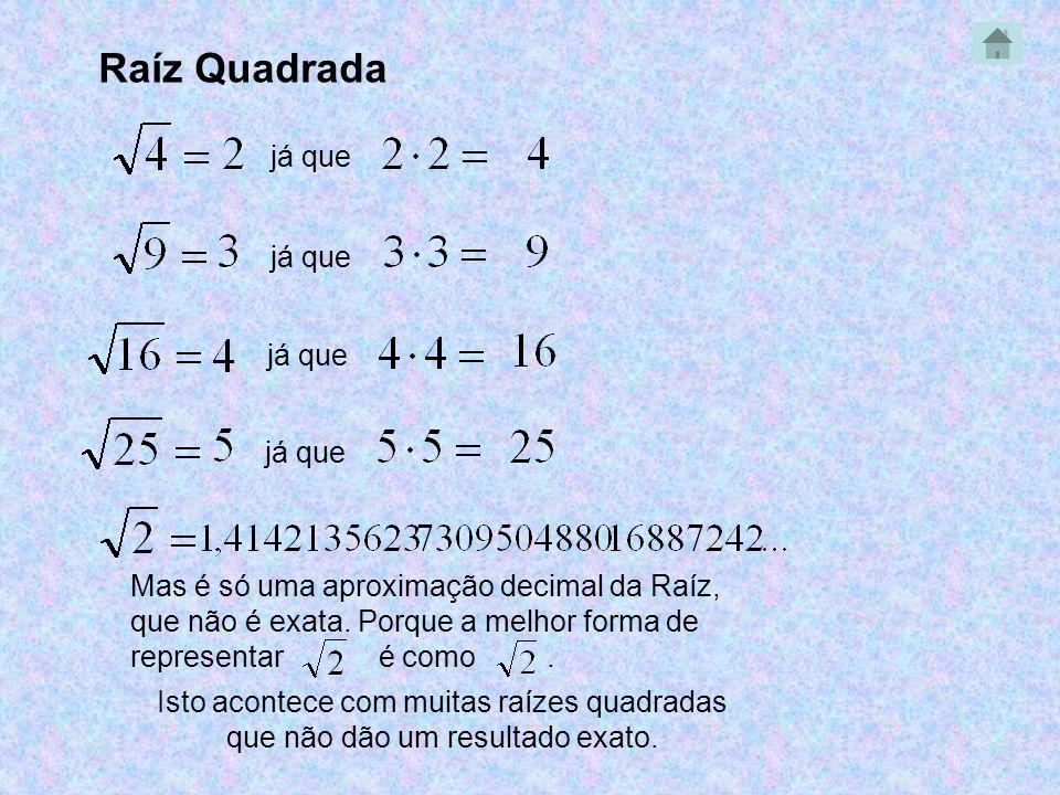 Mas é só uma aproximação decimal da Raíz, que não é exata. Porque a melhor forma de representar é como. Raíz Quadrada já que Isto acontece com muitas