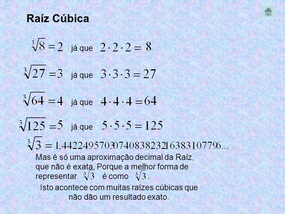 Raíz Cúbica já que Mas é só uma aproximação decimal da Raíz, que não é exata. Porque a melhor forma de representar é como. Isto acontece com muitas ra