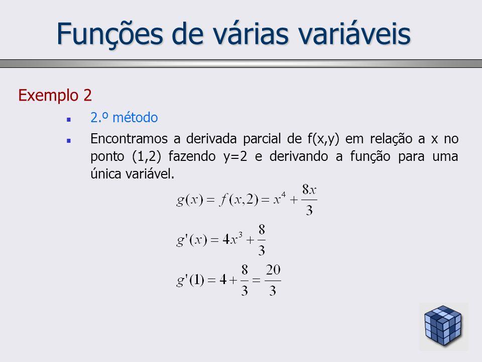 Funções de várias variáveis Exemplo 2 2.º método Encontramos a derivada parcial de f(x,y) em relação a x no ponto (1,2) fazendo y=2 e derivando a funç