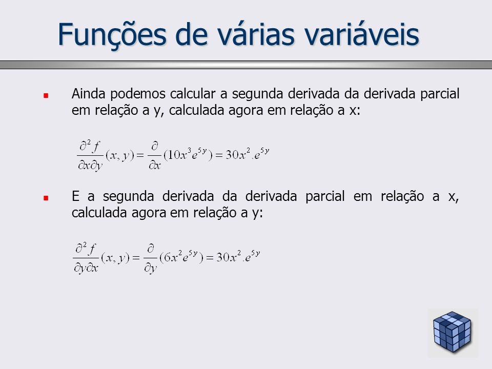 Funções de várias variáveis Ainda podemos calcular a segunda derivada da derivada parcial em relação a y, calculada agora em relação a x: E a segunda