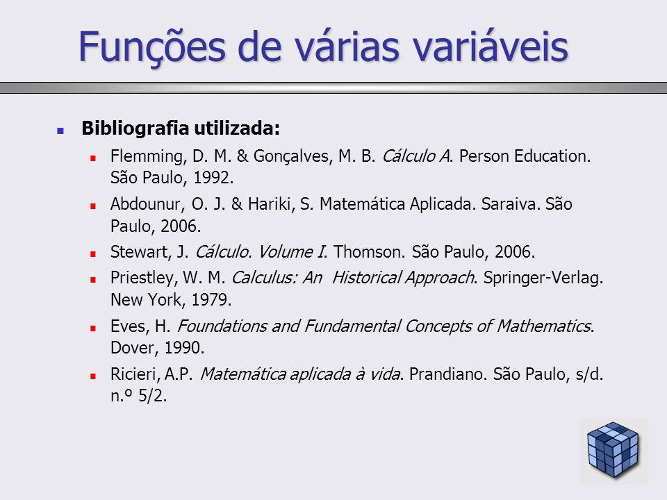 Funções de várias variáveis Bibliografia utilizada: Flemming, D. M. & Gonçalves, M. B. Cálculo A. Person Education. São Paulo, 1992. Abdounur, O. J. &