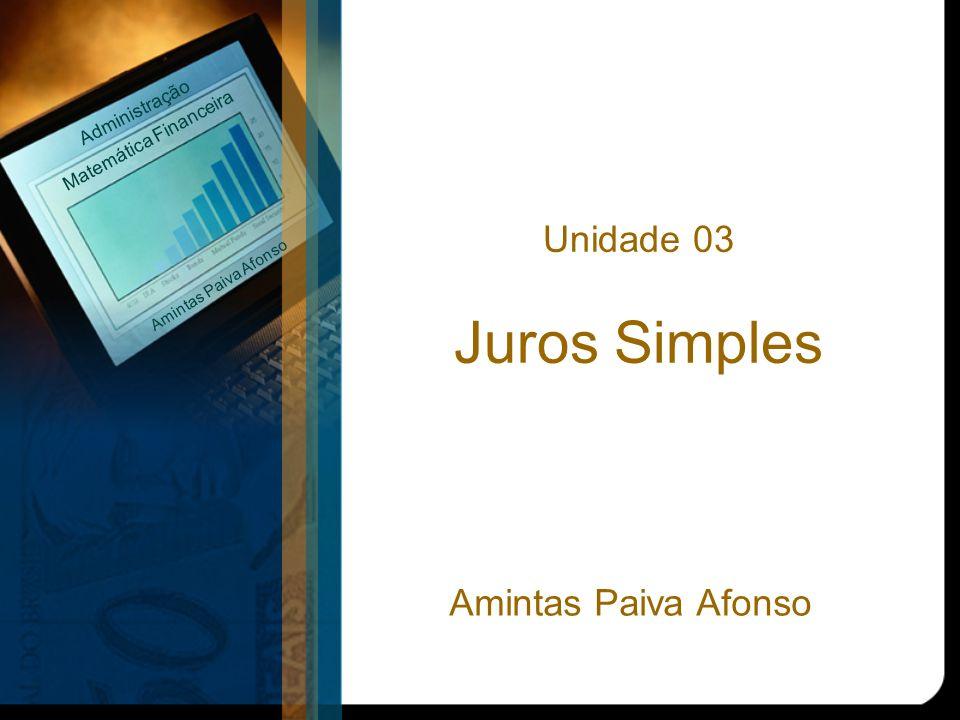 Unidade 03 Juros Simples Matemática Financeira Administração Amintas Paiva Afonso