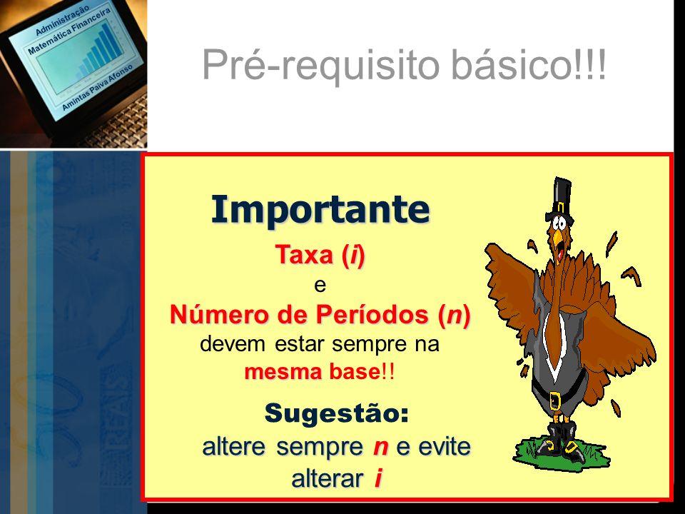 Importante Taxa (i) e Número de Períodos (n) devem estar sempre na mesma mesma base!! altere sempre n e evite alterar i Sugestão: altere sempre n e ev