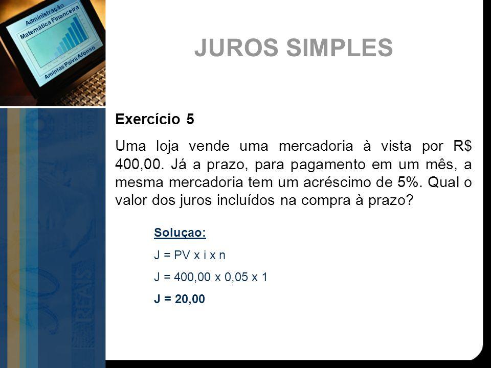 Exercício 5 Uma loja vende uma mercadoria à vista por R$ 400,00. Já a prazo, para pagamento em um mês, a mesma mercadoria tem um acréscimo de 5%. Qual