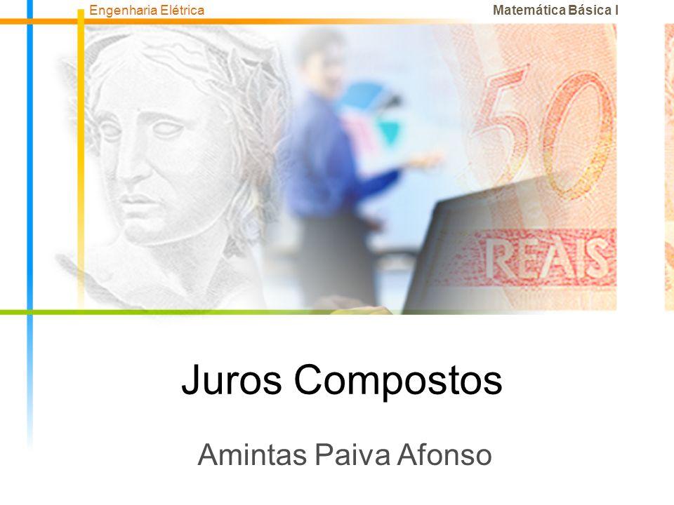 Juros Compostos Amintas Paiva Afonso Matemática Básica I Engenharia Elétrica
