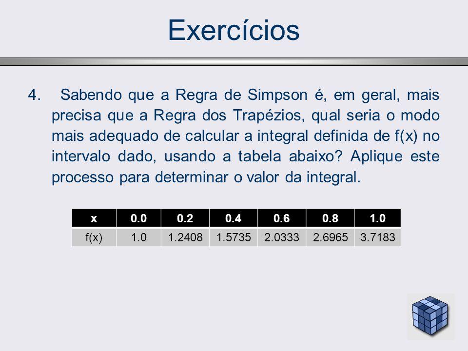 Exercícios 4. Sabendo que a Regra de Simpson é, em geral, mais precisa que a Regra dos Trapézios, qual seria o modo mais adequado de calcular a integr