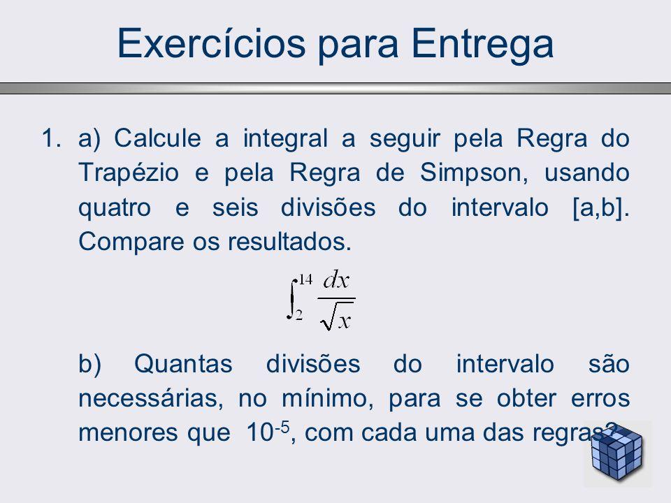 Exercícios para Entrega 1.a) Calcule a integral a seguir pela Regra do Trapézio e pela Regra de Simpson, usando quatro e seis divisões do intervalo [a