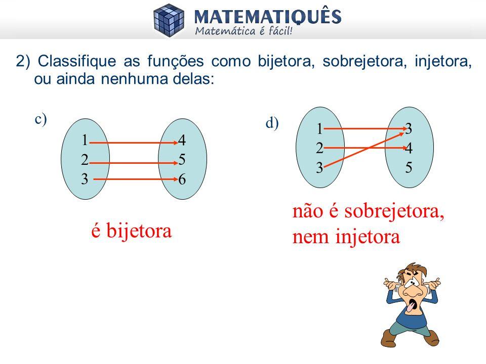 Testando seus conhecimentos 1) Classifique as funções como bijetora, sobrejetora, injetora ou ainda nenhuma delas: é injetora é sobrejetora a) b) 1231