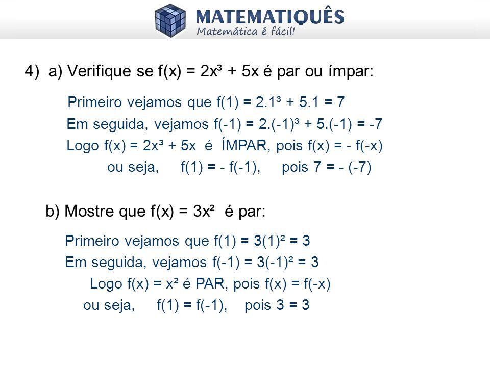 FUNÇÃO PAR: f(x) = f(-x) Exemplo: f(x) = x² é par pois 2² = (-2)² = 4 FUNÇÃO ÍMPAR: f(a) = - f(-a) Exemplo: f(x) = x³ é ímpar pois 2³ = - (-2)³ Uma fu