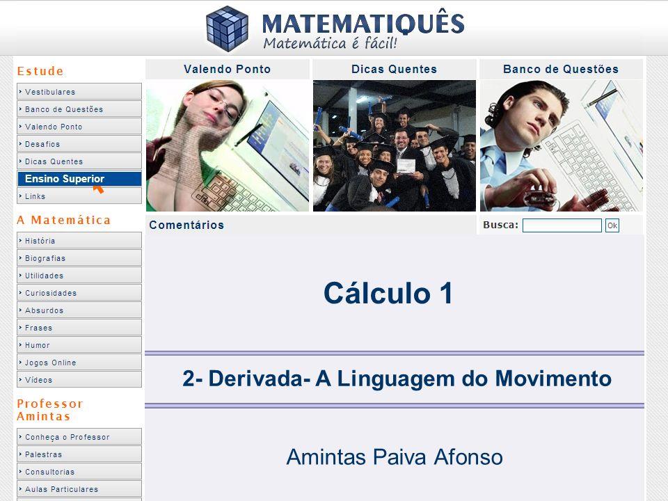 Ensino Superior Cálculo 1 2- Derivada- A Linguagem do Movimento Amintas Paiva Afonso