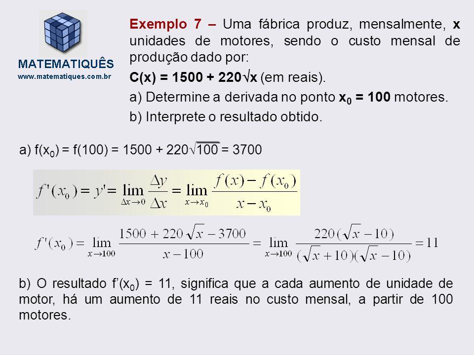 Exemplo 7 – Uma fábrica produz, mensalmente, x unidades de motores, sendo o custo mensal de produção dado por: C(x) = 1500 + 220 x (em reais). a) Dete