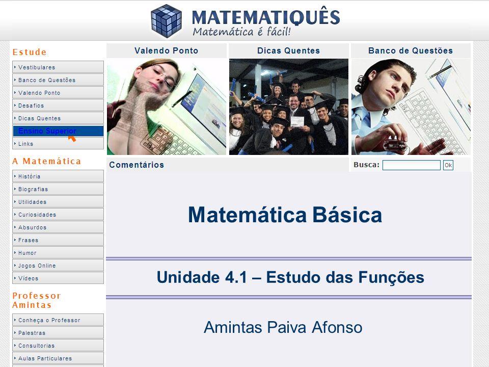 Ensino Superior Matemática Básica Unidade 4.1 – Estudo das Funções Amintas Paiva Afonso
