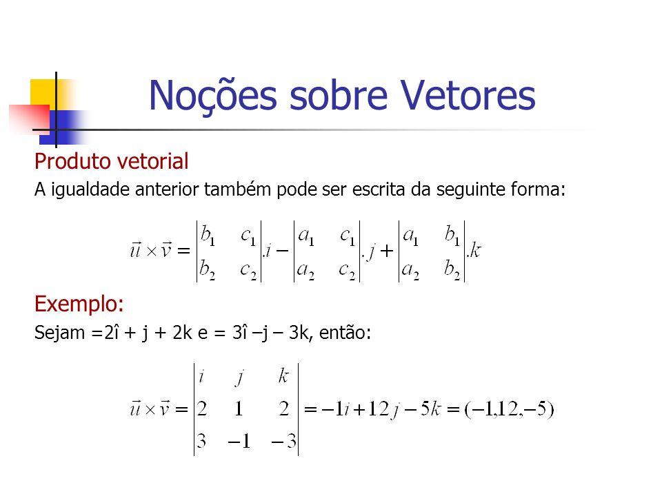 Produto vetorial A igualdade anterior também pode ser escrita da seguinte forma: Exemplo: Sejam =2î + j + 2k e = 3î –j – 3k, então: Noções sobre Vetor