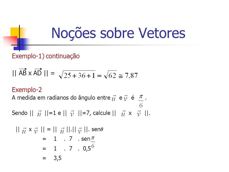 Exemplo-1) continuação || AB x AD || = Exemplo-2 A medida em radianos do ângulo entre e é. Sendo || ||=1 e || ||=7, calcule || x ||. || x || = || ||.|