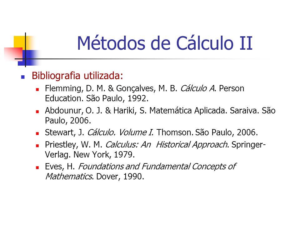 Bibliografia utilizada: Flemming, D. M. & Gonçalves, M. B. Cálculo A. Person Education. São Paulo, 1992. Abdounur, O. J. & Hariki, S. Matemática Aplic