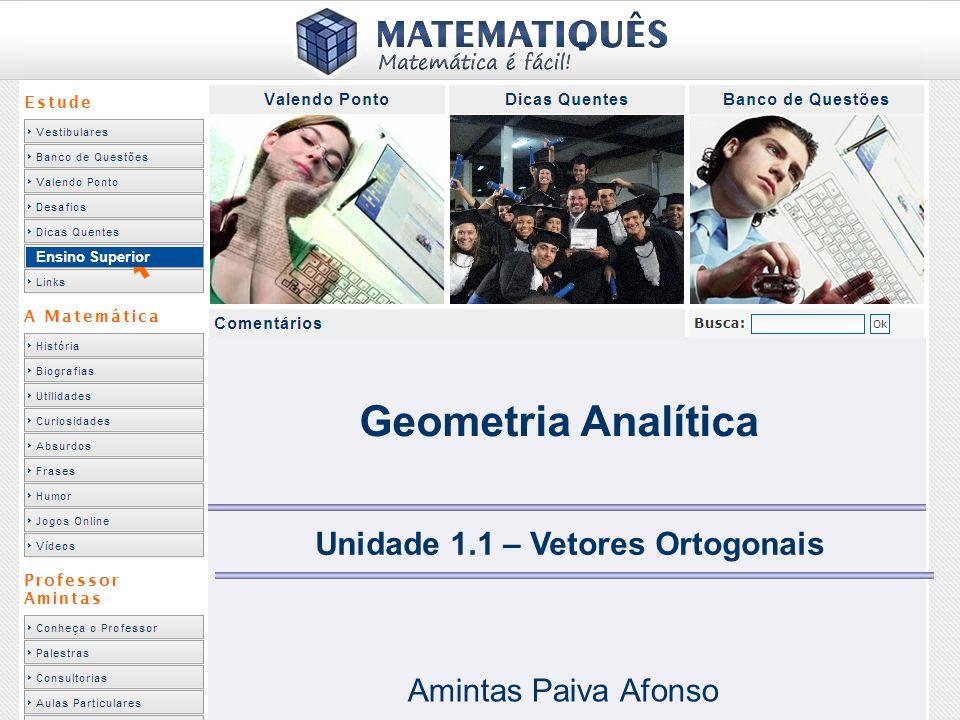 Ensino Superior Geometria Analítica Unidade 1.1 – Vetores Ortogonais Amintas Paiva Afonso