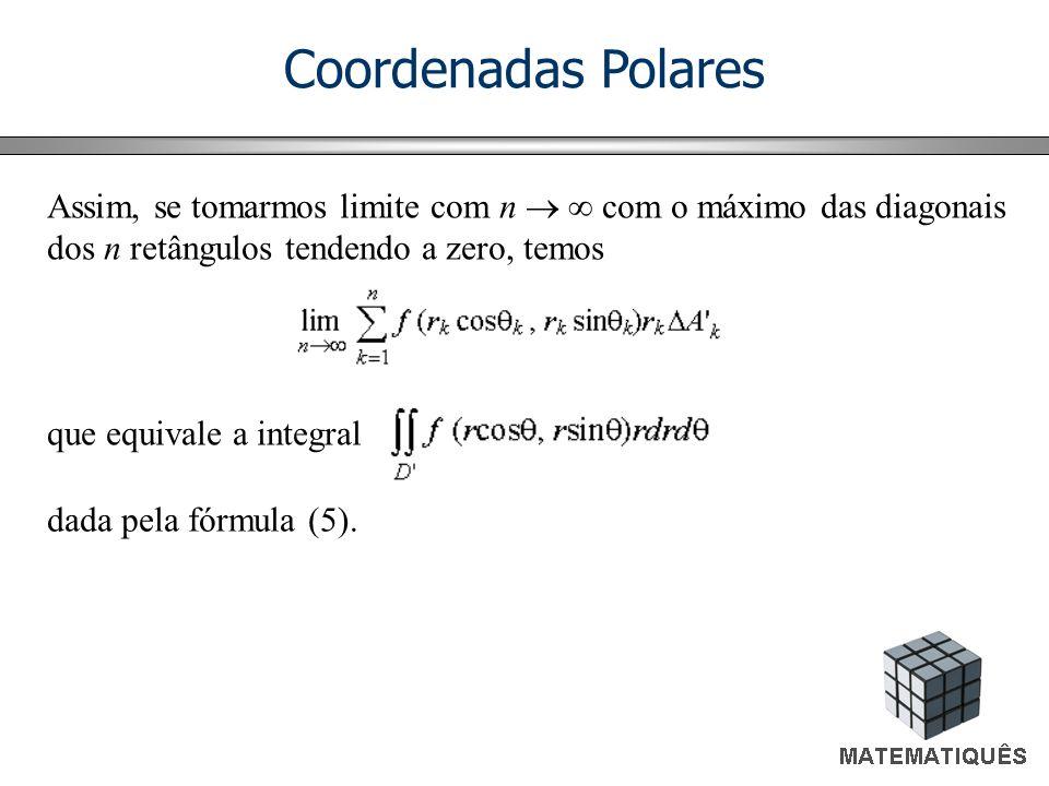 Coordenadas Polares Assim, se tomarmos limite com n com o máximo das diagonais dos n retângulos tendendo a zero, temos dada pela fórmula (5).