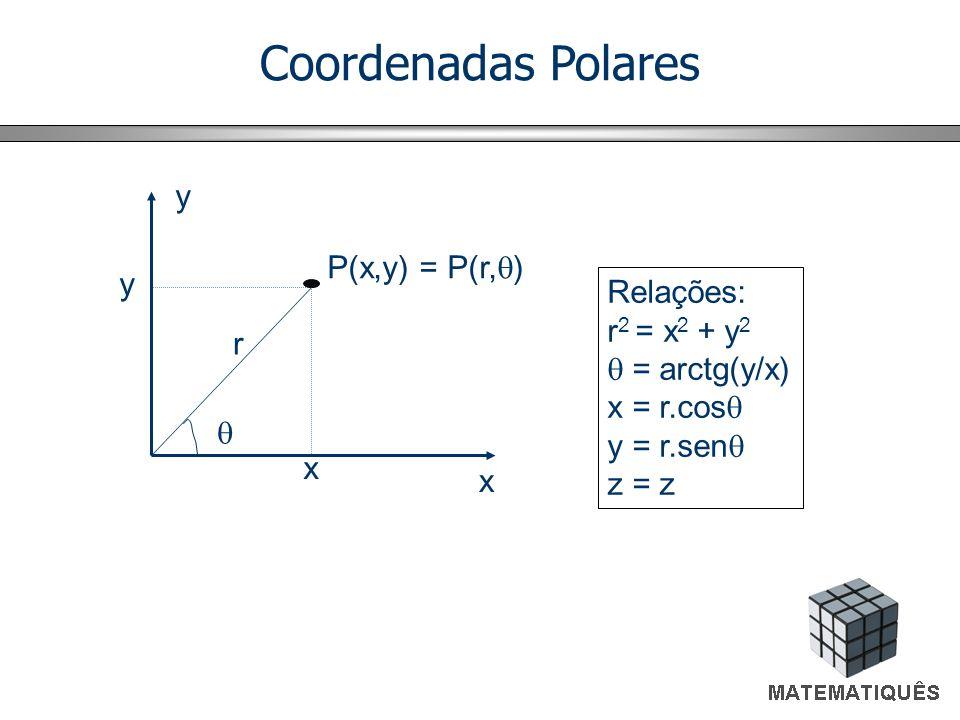 Coordenadas Polares x y P(x,y) = P(r, ) r x y Relações: r 2 = x 2 + y 2 = arctg(y/x) x = r.cos y = r.sen z = z